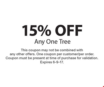 15% Off Any One Tree. This coupon may not be combined with any other offers. One coupon per customer/per order. Coupon must be present at time of purchase for validation. Expires 6-9-17.