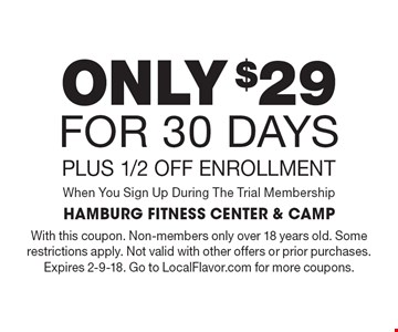 Only $29 For 30 Days. Plus 1/2 Off Enrollment When You Sign Up During The Trial Membership. With this coupon. Non-members only over 18 years old. Some restrictions apply. Not valid with other offers or prior purchases. Expires 2-9-18. Go to LocalFlavor.com for more coupons.