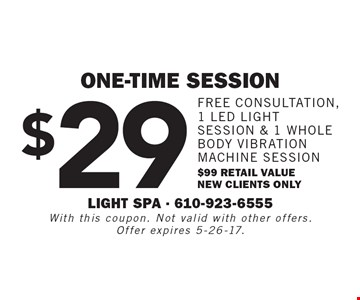 One-time session $29 free consultation, 1 led lightsession & 1 whole body vibration machine session $99 retail valuenew clients only. With this coupon. Not valid with other offers.Offer expires 5-26-17.
