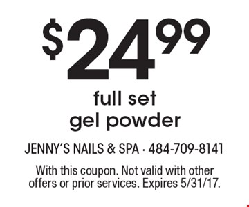 $24.99 full set gel powder. With this coupon. Not valid with other offers or prior services. Expires 5/31/17.