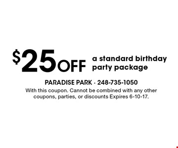 $25 off a standard birthday party package. With this coupon. Cannot be combined with any other coupons, parties, or discounts Expires 6-10-17.