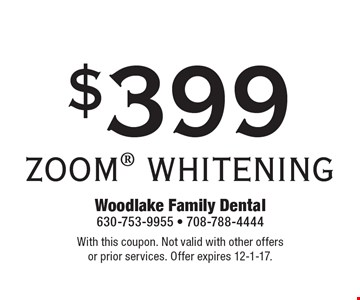 $399 ZOOM WHITENING. With this coupon. Not valid with other offers or prior services. Offer expires 12-1-17.