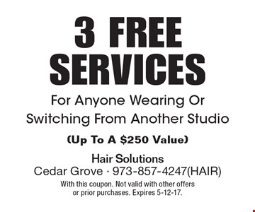 3 FREE SERVICES For Anyone Wearing Or Switching From Another Studio (Up To A $250 Value). With this coupon. Not valid with other offers or prior purchases. Expires 5-12-17.