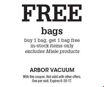 Free bags. Buy 1 bag, get 1 bag free. In-stock items only. Excludes Miele products. With this coupon. Not valid with other offers. One per visit. Expires 6-30-17.