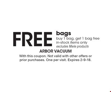 Free bags. Buy 1 bag, get 1 bag free. In-stock items only. Excludes Miele products. With this coupon. Not valid with other offers or prior purchases. One per visit. Expires 2-9-18.
