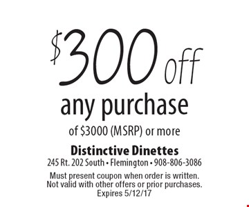 $300 off any purchase of $3000 (MSRP) or more. Must present coupon when order is written. Not valid with other offers or prior purchases. Expires 5/12/17