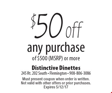 $50 off any purchase of $500 (MSRP) or more. Must present coupon when order is written. Not valid with other offers or prior purchases. Expires 5/12/17