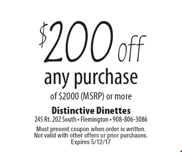 $200 off any purchase of $2000 (MSRP) or more. Must present coupon when order is written. Not valid with other offers or prior purchases. Expires 5/12/17