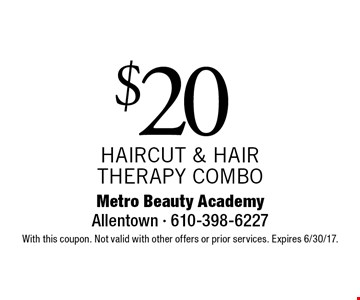 $20 HAIRCUT & HAIR THERAPY COMBO. With this coupon. Not valid with other offers or prior services. Expires 6/30/17.