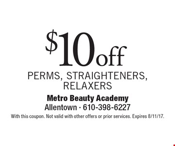 $10 off Perms, straighteners, relaxers. With this coupon. Not valid with other offers or prior services. Expires 8/11/17.