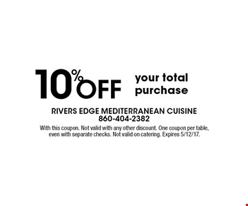 10% off your total purchase. With this coupon. Not valid with any other discount. One coupon per table, even with separate checks. Not valid on catering. Expires 5/12/17.