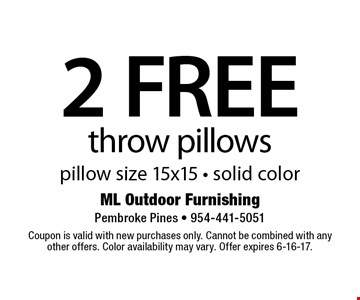 2 FREE throw pillows pillow size 15x15 - solid color. Coupon is valid with new purchases only. Cannot be combined with any other offers. Color availability may vary. Offer expires 6-16-17.