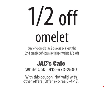 1/2 off omelet buy one omelet & 2 beverages, get the 2nd omelet of equal or lesser value 1/2off. With this coupon. Not valid with  other offers. Offer expires 8-4-17.