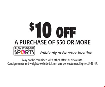 $10 off a purchase of  $50 or more. May not be combined with other offers or discounts. Consignments and weights excluded. Limit one per customer. Expires 5-19-17.