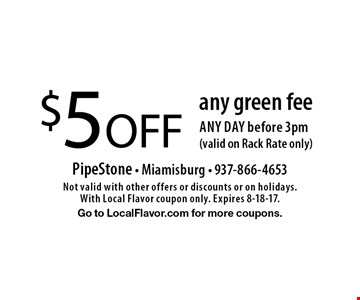 $5 off any green fee any day before 3pm (valid on Rack Rate only). Not valid with other offers or discounts or on holidays. With Local Flavor coupon only. Expires 8-18-17. Go to LocalFlavor.com for more coupons.