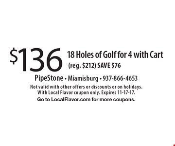 $136 18 Holes of Golf for 4 with Cart (reg. $212) SAVE $76. Not valid with other offers or discounts or on holidays. With Local Flavor coupon only. Expires 11-17-17.Go to LocalFlavor.com for more coupons.