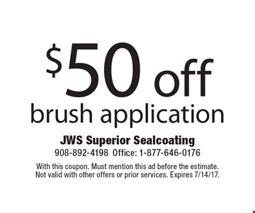$50 off brush application. With this coupon. Must mention this ad before the estimate.Not valid with other offers or prior services. Expires 7/14/17.