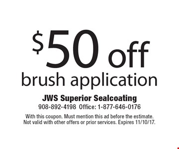 $50 off brush application. With this coupon. Must mention this ad before the estimate.Not valid with other offers or prior services. Expires 11/10/17.