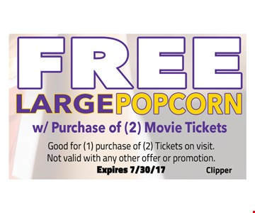 Free Large Popcorn with purchase of 2 movie tickets. Good for (1) purchase of (2) Tickets on visit. Not valid with any other promotion. Expires 7/30/17.
