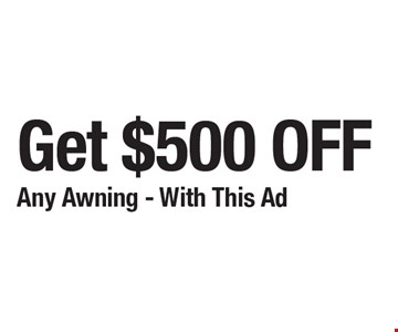 Get $500 off any awning. With this ad.