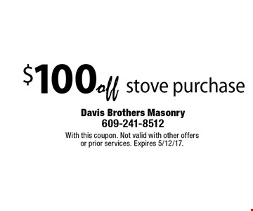 $100 off stove purchase. With this coupon. Not valid with other offers or prior services. Expires 5/12/17.