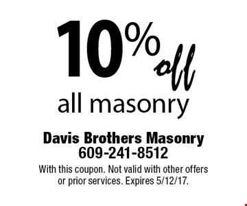 10% off all masonry. With this coupon. Not valid with other offers or prior services. Expires 5/12/17.
