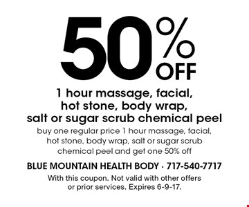 50% Off 1 hour massage, facial, hot stone, body wrap, salt or sugar scrub chemical peel. Buy one regular price 1 hour massage, facial, hot stone, body wrap, salt or sugar scrub chemical peel and get one 50% off. With this coupon. Not valid with other offers or prior services. Expires 6-9-17.