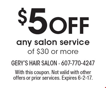 $5 Off any salon service of $30 or more. With this coupon. Not valid with other offers or prior services. Expires 6-2-17.