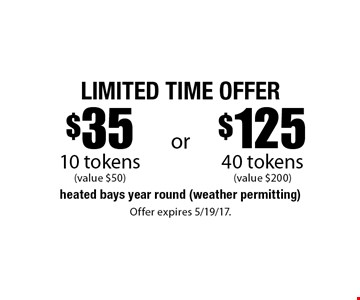 Limited Time Offer - $35 10 tokens (value $50) OR $125 40 tokens (value $200). Offer expires 5/19/17.