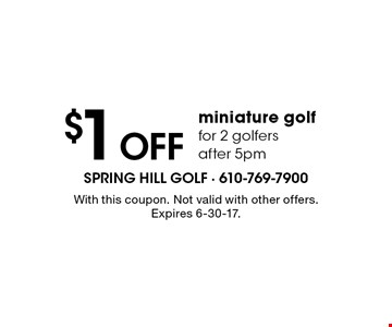 $1 off miniature golf for 2 golfers after 5pm. With this coupon. Not valid with other offers. Expires 6-30-17.