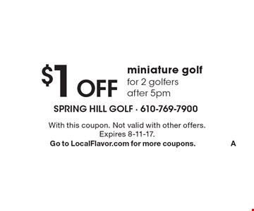 $1 off miniature golf for 2 golfers after 5pm. With this coupon. Not valid with other offers. Expires 8-11-17. Go to LocalFlavor.com for more coupons. A