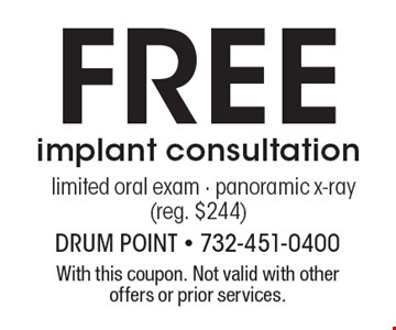 Free implant consultation. Limited oral exam - panoramic x-ray (reg. $244). With this coupon. Not valid with other offers or prior services.
