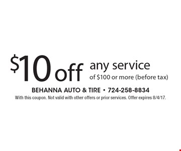 $10 off any service of $100 or more (before tax). With this coupon. Not valid with other offers or prior services. Offer expires 8/4/17.