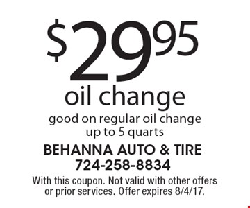$29.95 oil change, good on regular oil change up to 5 quarts. With this coupon. Not valid with other offers or prior services. Offer expires 8/4/17.