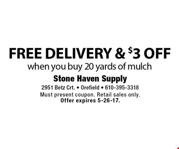 Free delivery & $3 off when you buy 20 yards of mulch. Must present coupon. Retail sales only. Offer expires 5-26-17.