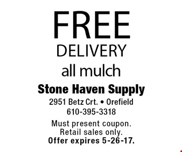 Free delivery all mulch. Must present coupon. Retail sales only. Offer expires 5-26-17.