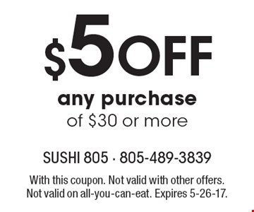 $5 Off any purchase of $30 or more. With this coupon. Not valid with other offers. Not valid on all-you-can-eat. Expires 5-26-17.