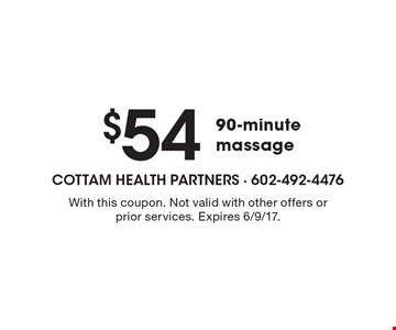 $54 90-minute massage. With this coupon. Not valid with other offers or prior services. Expires 6/9/17.
