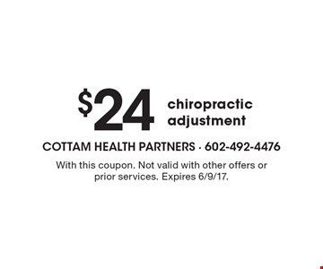 $24 chiropractic adjustment. With this coupon. Not valid with other offers or prior services. Expires 6/9/17.