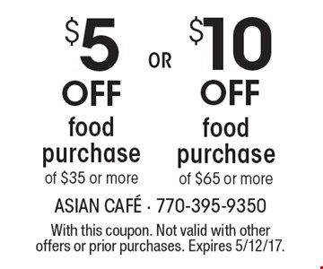 $10 Off food purchase of $65 or more OR $5 Off food purchase of $35 or more. With this coupon. Not valid with other offers or prior purchases. Expires 5/12/17.