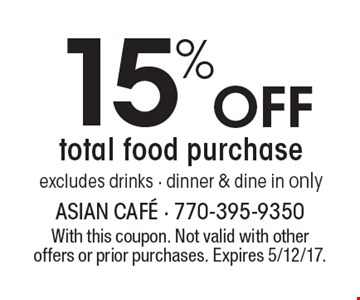 15% Off total food purchase. Excludes drinks - dinner & dine in only. With this coupon. Not valid with other offers or prior purchases. Expires 5/12/17.
