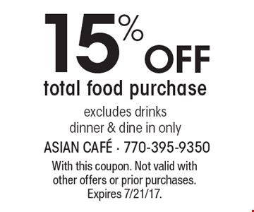15% Off total food purchase, excludes drinks, dinner & dine in only. With this coupon. Not valid with other offers or prior purchases. Expires 7/21/17.