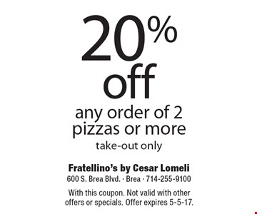 20% off any order of 2 pizzas or more. Take-out only. With this coupon. Not valid with other offers or specials. Offer expires 5-5-17.