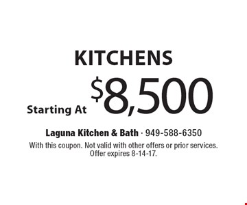 Kitchens Starting At $8,500. With this coupon. Not valid with other offers or prior services. Offer expires 8-14-17.