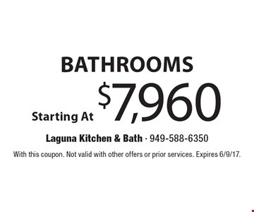 Starting At $7,960 Bathrooms. With this coupon. Not valid with other offers or prior services. Expires 6/9/17.