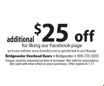 additional $25 off for liking our Facebook page go to our website www.doorsNJ.com to get the link to our FB page. Coupon must be presented at time of purchase. Not valid for associations. Not valid with other offers or prior purchases. Offer expires 6-1-17.