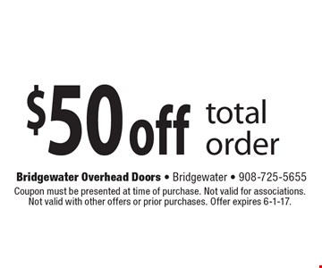 $50 off total order. Coupon must be presented at time of purchase. Not valid for associations. Not valid with other offers or prior purchases. Offer expires 6-1-17.