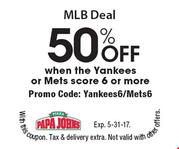 MLB Deal 50% OFF when the Yankees or Mets score 6 or more.Promo Code: Yankees6/Mets6. Exp. 5-31-17.