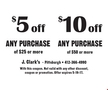 $10 off Any Purchase of $50 or more OR $5 off Any purchase of $25 or more. With this coupon. Not valid with any other discount, coupon or promotion. Offer expires 5-19-17.