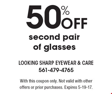 50% Off second pair of glasses. With this coupon only. Not valid with other offers or prior purchases. Expires 5-19-17.